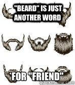  beard is just another word for friend - 