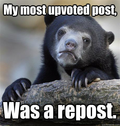 my most upvoted post was a repost - Confession Bear