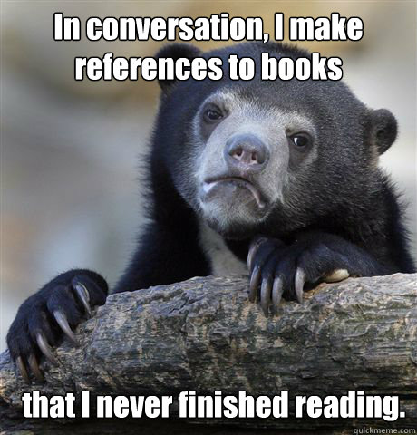 in conversation i make references to books that i never fin - Confession Bear