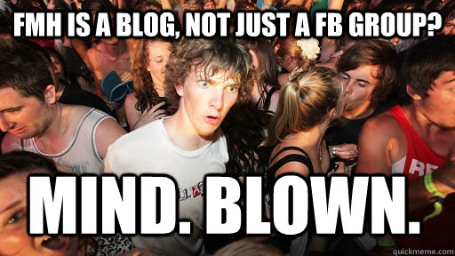fmh is a blog not just a fb group mind blown - Sudden Clarity Clarence