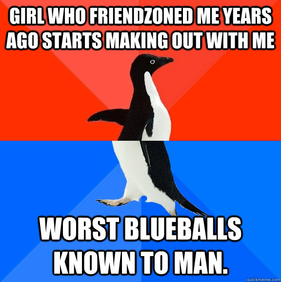 girl who friendzoned me years ago starts making out with me  - Socially Awesome Awkward Penguin