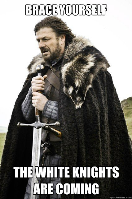 brace yourself the white knights are coming caption 3 goes h - Timeline Complaints Brace Yourself
