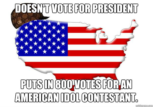doesnt vote for president puts in 800 votes for an american - Scumbag america