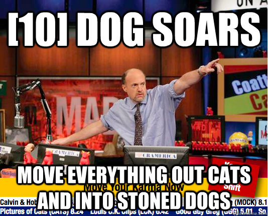 10 dog soars move everything out cats and into stoned dogs - Mad Karma with Jim Cramer