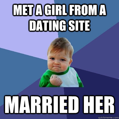 met a girl from a dating site married her - Success Kid