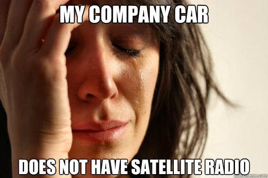 my company car does not have satellite radio - First World Problems