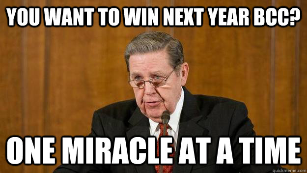 you want to win next year bcc one miracle at a time -