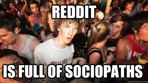 reddit is full of sociopaths - Sudden Clarity Clarence