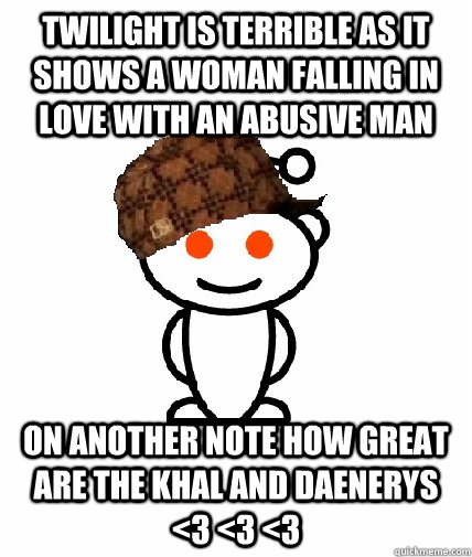 twilight is terrible as it shows a woman falling in love wit - Scumbag Reddit