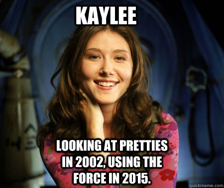 kaylee looking at pretties in 2002 using the force in 2015 - Jedi Kaylee