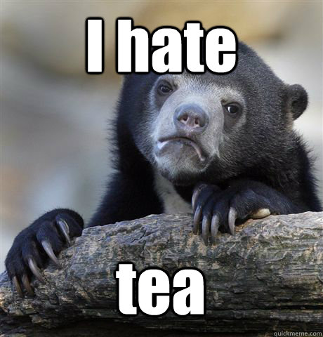 i hate tea - Confession Bear