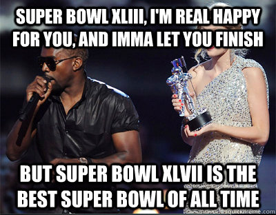 super bowl xliii im real happy for you and imma let you f - Imma let you finish