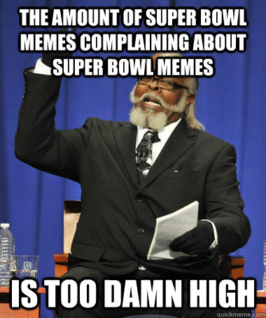 the amount of super bowl memes complaining about super bowl  - The Rent Is Too Damn High