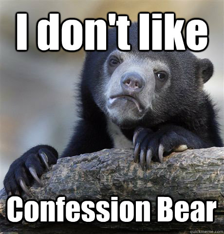 i dont like confession bear - Confession Bear