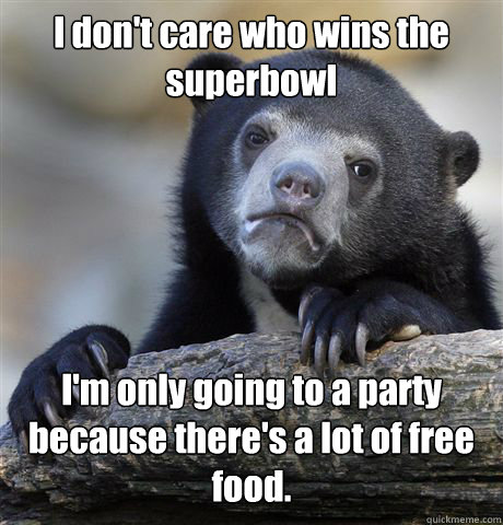 i dont care who wins the superbowl im only going to a part - Confession Bear
