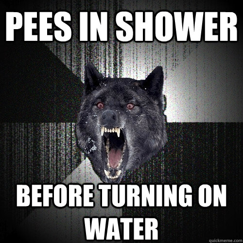 pees in shower before turning on water - Insanity Wolf