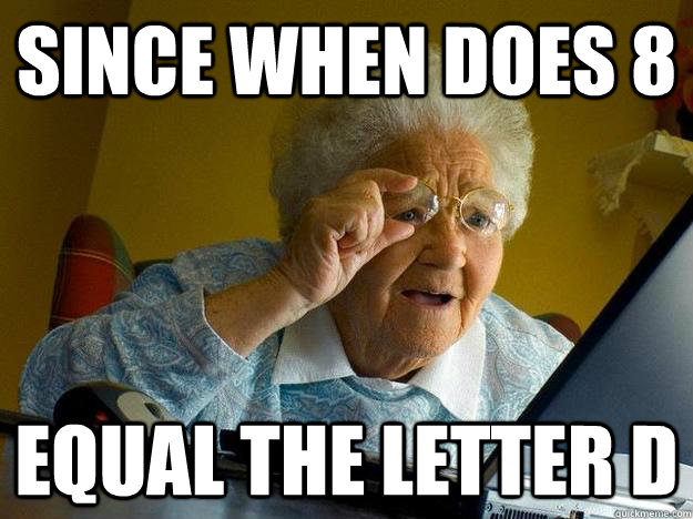 since when does 8 equal the letter d - internet grandma