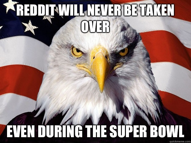Reddit will never be taken over Even during the super bowl - Evil American Eagle