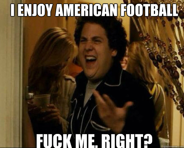 i enjoy american football fuck me right  - fuck me right