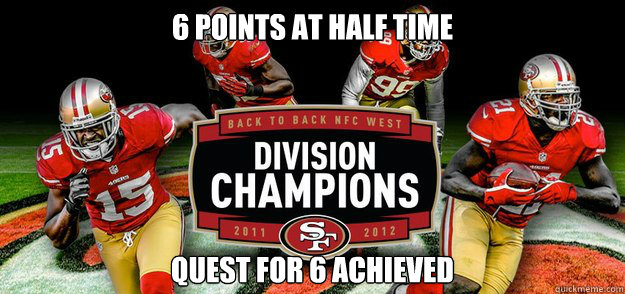 6 points at half time quest for 6 achieved - 49ers seahawks