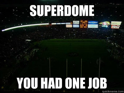superdome you had one job -