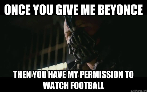 once you give me beyonce then you have my permission to watc - Badass Bane