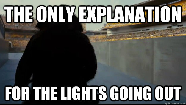 the only explanation for the lights going out -