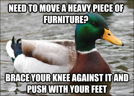 need to move a heavy piece of furniture brace your knee aga - Actual Advice Mallard