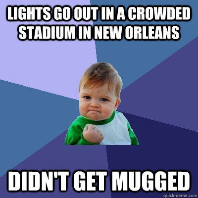 lights go out in a crowded stadium in new orleans didnt get - Success Kid