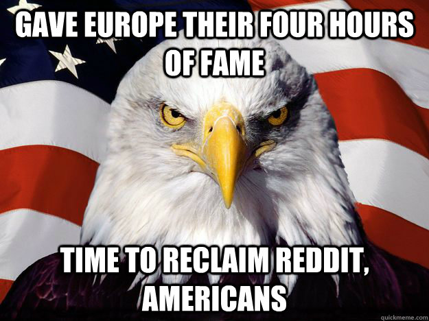 gave europe their four hours of fame time to reclaim reddit - One-up America