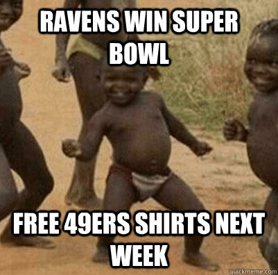 ravens win super bowl free 49ers shirts next week - 3rd world success kid