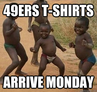 49ers tshirts arrive monday - Canucksafricankid