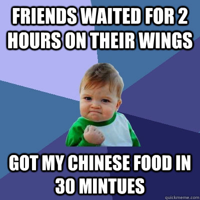 friends waited for 2 hours on their wings got my chinese foo - Success Kid