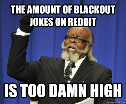 the amount of blackout jokes on reddit is too damn high - Too Damn High