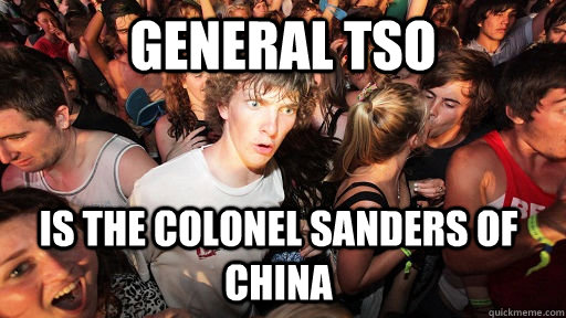 general tso is the colonel sanders of china - Sudden Clarity Clarence