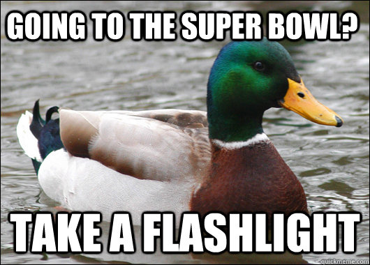 going to the super bowl take a flashlight - Actual Advice Mallard