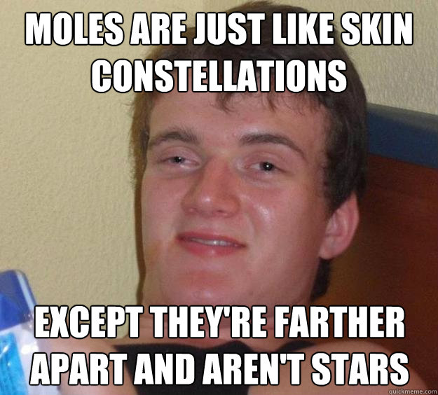 moles are just like skin constellations except theyre farth - 10 Guy