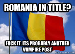 romania in title fuck it its probably another vampire post -