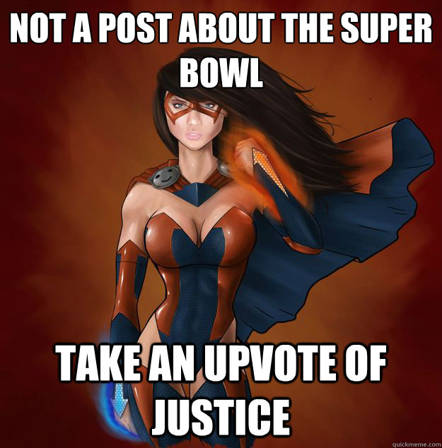 not a post about the super bowl take an upvote of justice - 