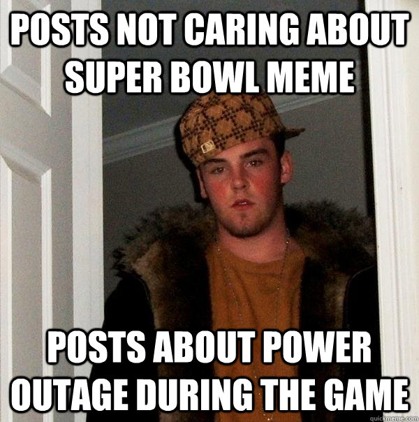 posts not caring about super bowl meme posts about power out - Scumbag Steve