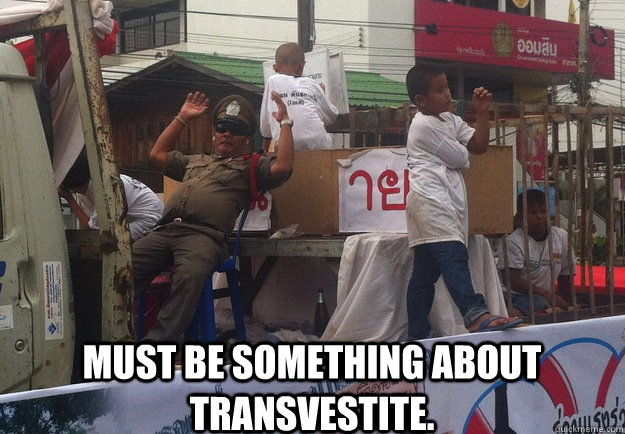 must be something about transvestite - Haters Gonna Hate - Thailand