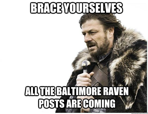 brace yourselves all the baltimore raven posts are coming - Imminent Ned