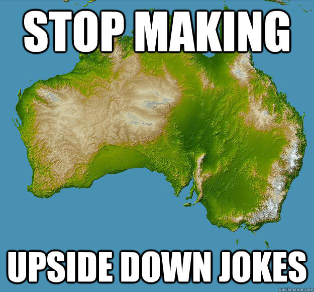 stop making upside down jokes - Unfulfilling Australia