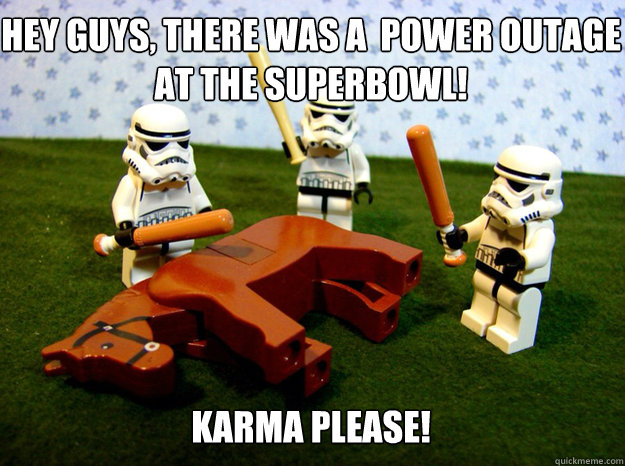 hey guys there was a power outage at the superbowl  - karma please