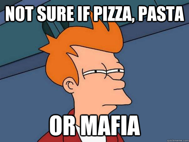 not sure if pizza pasta or mafia - Futurama Fry