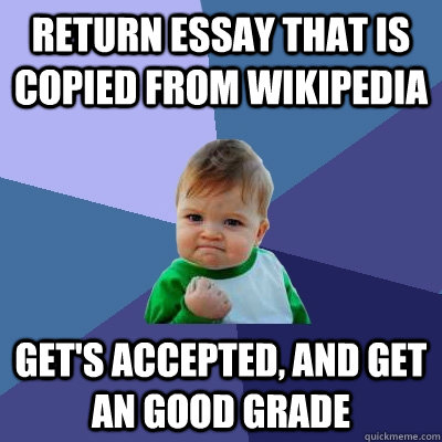 return essay that is copied from wikipedia gets accepted a - Success Kid