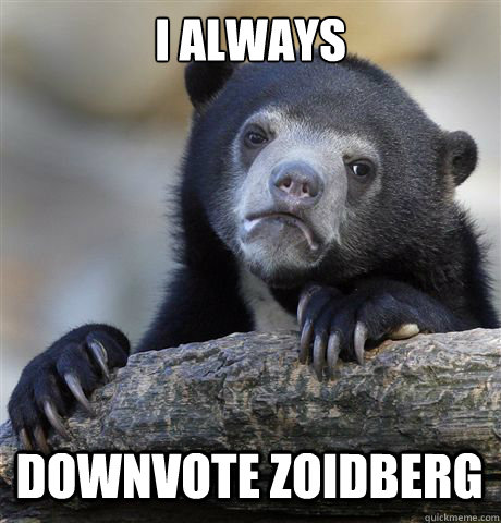 i always downvote zoidberg - Confession Bear