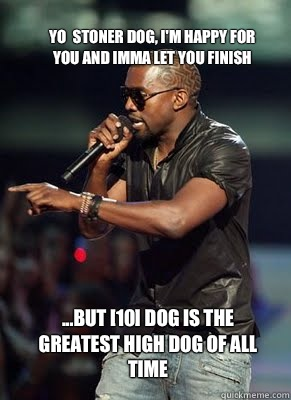 Yo stoner dog Im happy for you and imma let you finish but Z - Kanye interrupts CoD