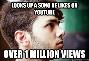 looks up a song he likes on youtube over 1 million views -