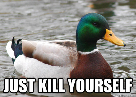 just kill yourself - Actual Advice Mallard